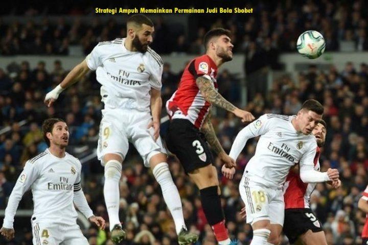 Strategi Ampuh Memainkan Permainan Judi Bola Sbobet