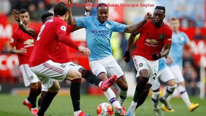 Judi Bola Sebagai Jembatan Mencapai Impian